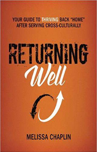 "Returning Well: Your Guide to Thriving Back ""Home"" After Serving Cross-Culturally"