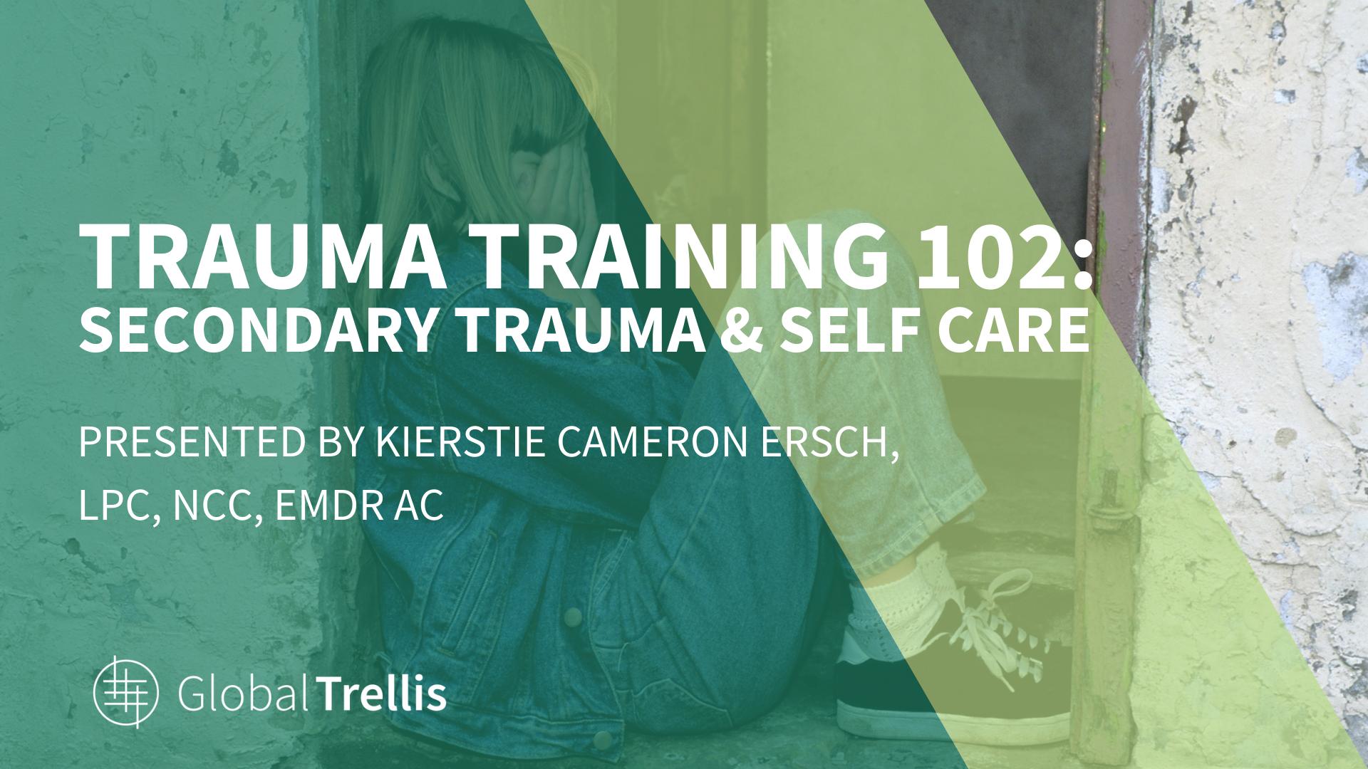 Trauma Training 102: Secondary Trauma & Self Care